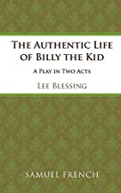 The authentic life of Billy the Kid: A play in two acts