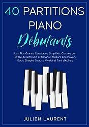 40 Partitions Piano Débutants: Les Plus Grands Classiques Simplifiés, Classés par Ordre de Difficulté Croissante: Mozart, Beethoven, Bach, Chopin, Strauss, Vivaldi et Tant d\'Autres