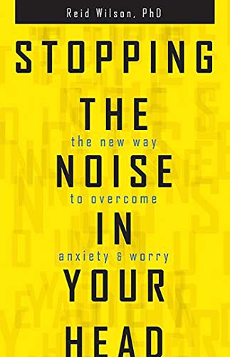 Stopping the Noise in Your Head : the New Way to Overcome Anxiety and Worry
