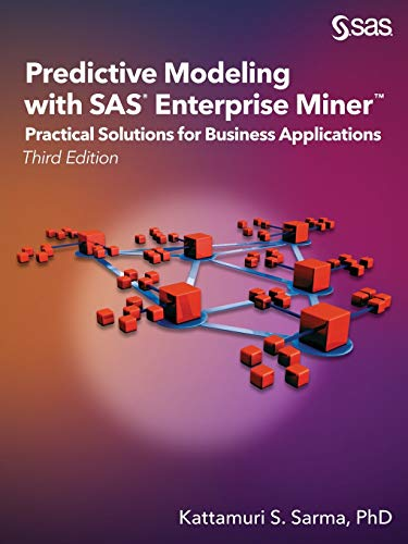 Compare Textbook Prices for Predictive Modeling with SAS Enterprise Miner: Practical Solutions for Business Applications, Third Edition 3 Edition ISBN 9781629602646 by Sarma PhD, Kattamuri S.