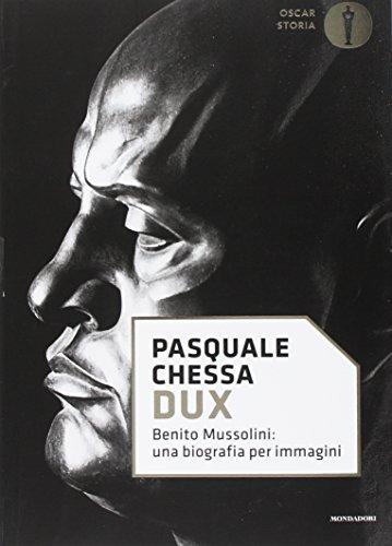 Dux. Benito Mussolini: una biografia per immagini