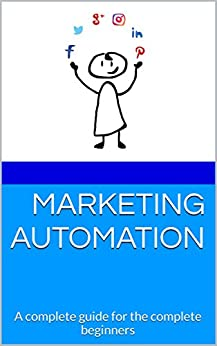 Marketing Automation: A complete guide for the complete beginners by [Being David]