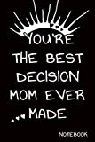 You're the best decision Mom ever made: Perfect Father's Day Gift. It can be used as a journal or composition book. Black cover. -  Independently published