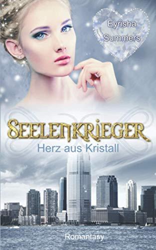 Seelenkrieger - Herz aus Kristall: Band 4 der Romantasy-Saga