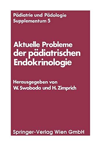 Aktuelle Probleme der pädiatrischen Endokrinologie: Symposium, Wien, 28. September 1976 (Pädiatrie und Pädologie Supplementa) (German and English ... und Pädologie Supplementa (5), Band 5)