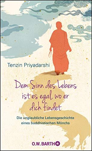 Dem Sinn des Lebens ist es egal, wo er dich findet: Die unglaubliche Lebensgeschichte eines buddhistischen Mönchs
