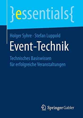 Event-Technik: Technisches Basiswissen für erfolgreiche Veranstaltungen (essentials)