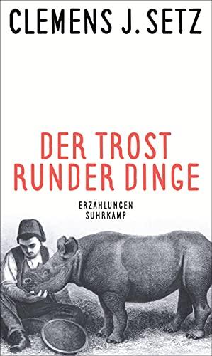 Buchseite und Rezensionen zu 'Der Trost runder Dinge: Erzählungen' von Clemens J. Setz