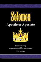 Solomon, Apostle or Apostate: Solomon's Song; Plus the Relevance of the Female Gender in Scripture
