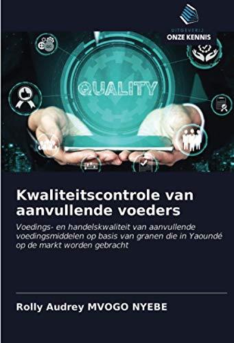 Kwaliteitscontrole van aanvullende voeders: Voedings- en handelskwaliteit van aanvullende voedingsmiddelen op basis van granen die in Yaoundé op de markt worden gebracht (Dutch Edition)
