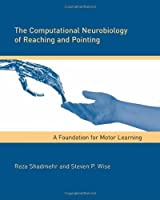 The Computational Neurobiology of Reaching and Pointing: A Foundation for Motor Learning (Computational Neuroscience Series) by Reza Shadmehr Steven P. Wise(2004-10-28)