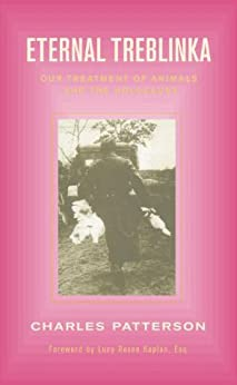 Eternal Treblinka: Our Treatment of Animals and the Holocaust by [Charles Patterson]