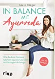 In Balance mit Ayurveda: Wie du deine Hormone natürlich regulierst und dich ins Gleichgewicht bringst. Mit 20 Rezepten