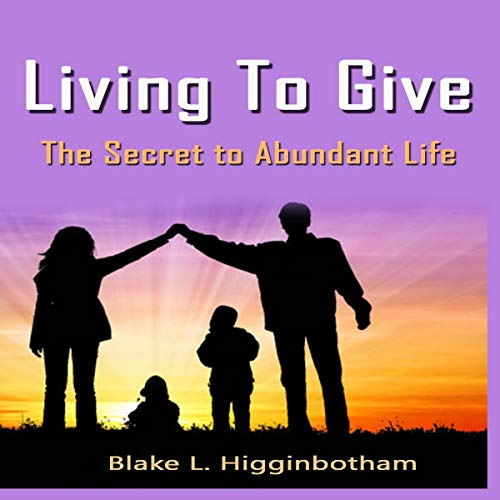 Living to Give: The Secret to Abundant Living audiobook cover art