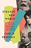 Strange New World: How Thinkers and Activists Redefined Identity and Sparked the Sexual Revolution