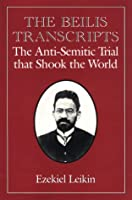 The Beilis Transcripts: The Anti-Semitic Trial That Shook the World