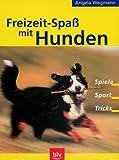 Freizeitspaß mit Hunden. Spiele, Sport, Tricks