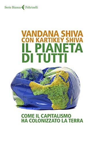 Il pianeta di tutti: Come il capitalismo ha colonizzato la Terra