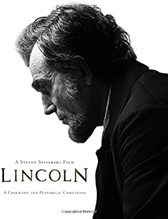 Lincoln, A Steven Spielberg Film: A Cinematic and Historical Companion (Disney Editions Deluxe (Film))