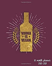 Vodka Is Vegan 18 Month Planner 2020-2021: Weekly Planner & Calendar with Monthly Spread Views - Organizer & Agenda with To-Do's, Inspirational Quotes, Notes & Vision Boards - Nifty Magenta & Gold