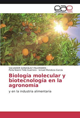 Biología molecular y biotecnología en la agronomía: y en la industria alimentaria