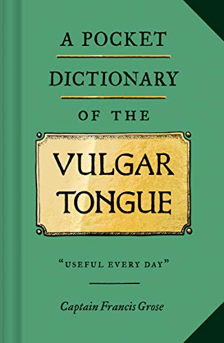 A Pocket Dictionary of the Vulgar Tongue: