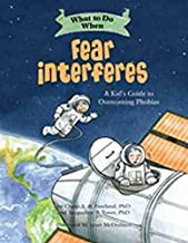 What to Do When Fear Interferes: A Kid's Guide to Overcoming Phobias (What-to-Do Guides for Kids)