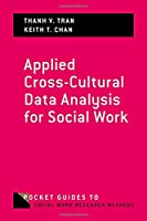 Applied Cross-cultural Data Analysis for Social Work (Pocket Guide to Social Work Research Methods)