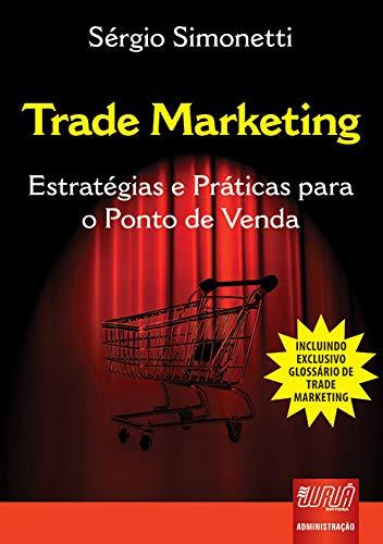 Trade Marketing - Estratégias e Práticas para o Ponto de Venda