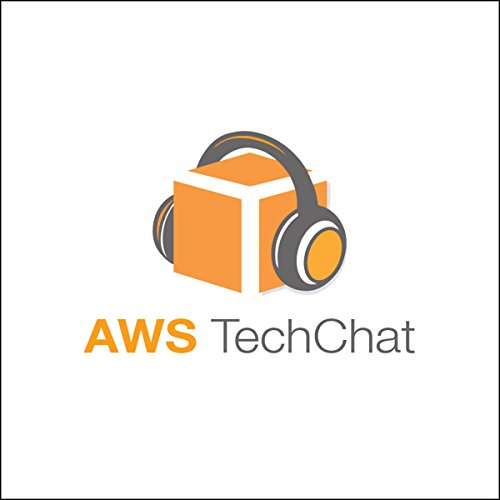 AWS TechChat #23: Hear the Latest Tech Developments From AWS audiobook cover art