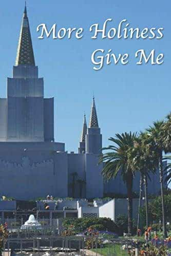 More Holiness Give Me: A study journal for Members of the Church of Jesus Christ of Latter-day Saints with Book of Mormon Scriptures 6x9 size