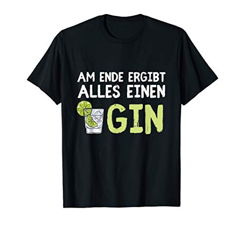 Am Ende ergibt alles einen Gin - Alkohol Tonic T-Shirt