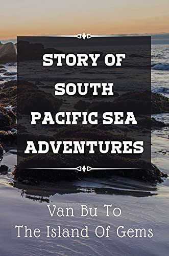 Story Of South Pacific Sea Adventures: Van Bu To The Island Of Gems: South Pacific Sea Adventures Storytime (English Edition)