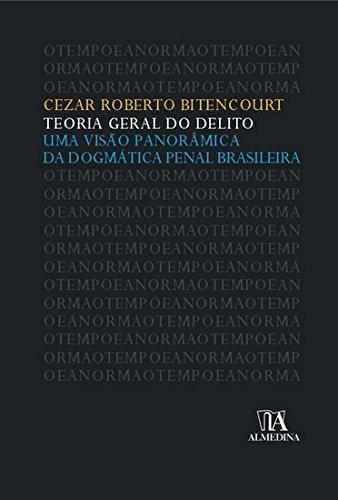 Teoria Geral do Delito: uma Visão Panorâmica da Dogmática Penal Brasileira