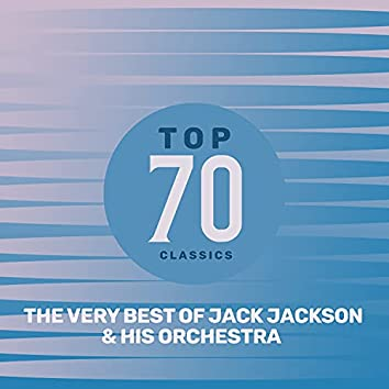 Top 70 Classics - The Very Best of Jack Jackson & His Orchestra