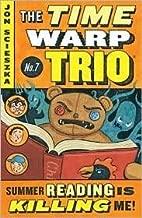 Summer Reading Is Killing Me! (The Time Warp Trio Series #7) by Jon Scieszka, Lane Smith (Illustrator)