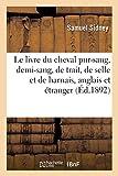 Le livre du cheval : pur-sang, demi-sang, cheval de trait, de selle et de harnais, anglais et (Savoirs et Traditions)