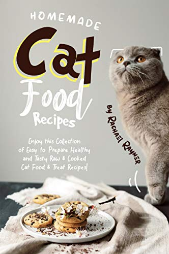 Homemade Cat Food Recipes Enjoy This Collection Of Easy To Prepare Healthy And Tasty Raw Cooked Cat Food Treat Recipes Kindle Edition By Rayner Rachael Crafts Hobbies Home Kindle Ebooks Amazon Com