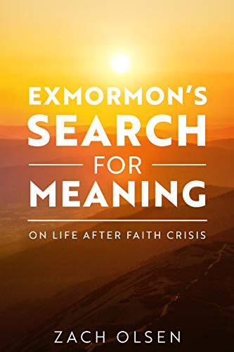 ExMormon\'s Search For Meaning: On Life After Faith Crisis (English Edition)