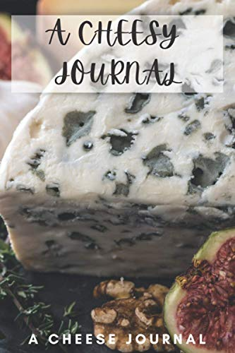 A CHEESY JOURNAL: A 6x9 Cheese Journal to allow you to make a list of all the different types of cheese you like