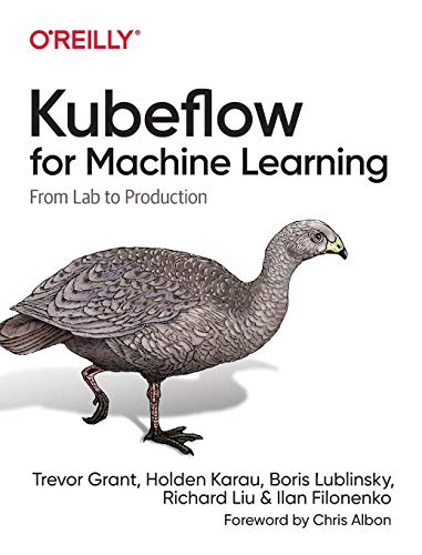 Kubeflow for Machine Learning: From Lab to Production Front Cover