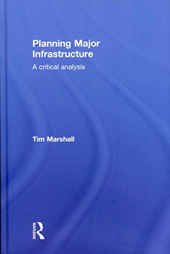 Planning Major Infrastructure A Critical Analysis By Author Tim Marshall Published On August 2012