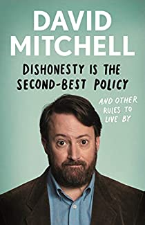 David Mitchell - Dishonesty Is The Second-Best Policy: And Other Rules To Live By