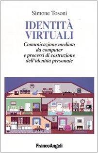 Identità virtuali. Comunicazione mediata da computer e processi di costruzione dell'identità personale