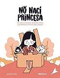 No nací princesa: Una historia de humor donde los dramas y los fantasmas internos salen a pasear