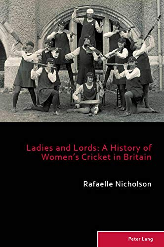 Ladies and Lords: A History of Womens Cricket in Britain (Sport, History and Culture Book 9) (English Edition)