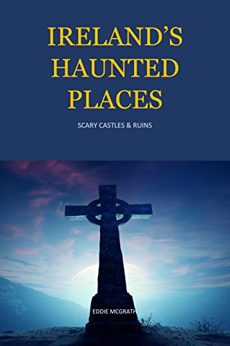 Ireland's Haunted Places: Scary castles and ruins by [Eddie mcGrath]