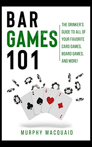 Bar Games 101: The Drinker's Guide to All of Your Favorite Card Games, Board Games, and More! (English Edition)