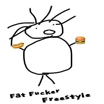 Fat Fucker Freestyle