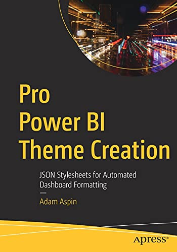 Pro Power BI Theme Creation: JSON Stylesheets for Automated Dashboard Formatting Front Cover